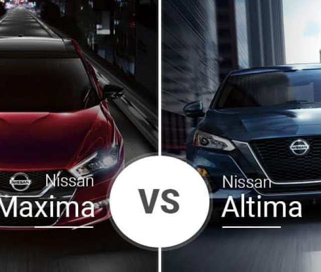 Nissan Has Two Incredible Sports Sedans In The 2018 Maxima And The All New 2019 Nissan Altima On Paper These Sedans Look Similar But A Deep Dive Exposes