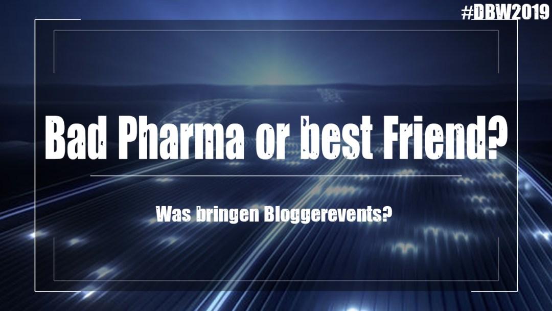 DBW2019 Tag6 - Sind wir als Blogger nur eine Pharmahure? - DBW2019