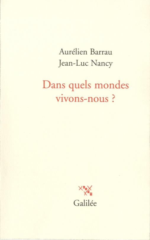 Aurélien Barrau Jean-Luc Nancy Dans quels mondes vivons-nous ?