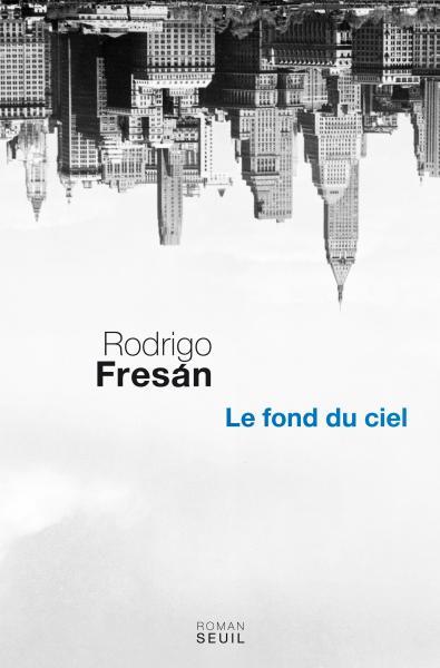 Rodrigo Fresan, Le Fond du ciel