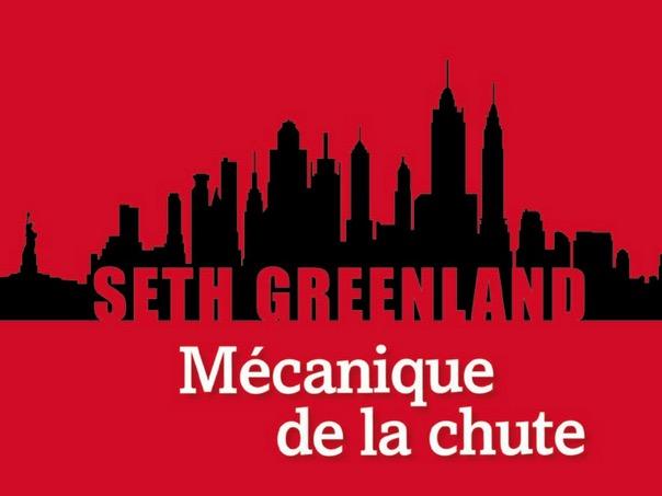 Les Mains dans les poches : Seth Greenland, Mécanique de la chute
