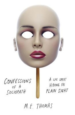 Confessions of a Sociopath - A Life Spent Hiding in Plain Sight by M.E. Thomas