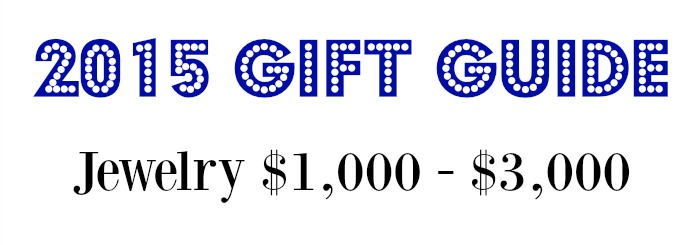 2015 jewelry gift guide - jewelry $1000- $3000