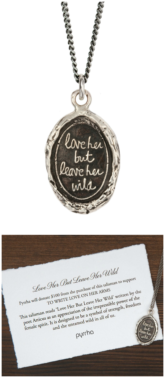 The Love her but leave her wild pendant by Pyrrha. A percentage of the sales from this pendant, which has a quote from Atticus, are donated to the charity Write Love on her Arms.