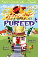 we're not blended we're pureed a survivor's guide to blended families