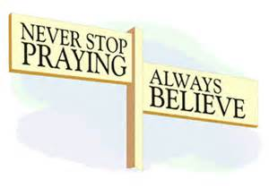 never stop praying believe