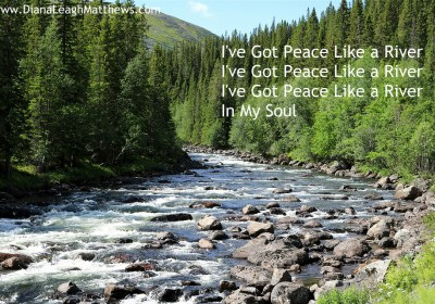 Behind The Song Ive Got Peace Like A River Diana Leagh Matthews