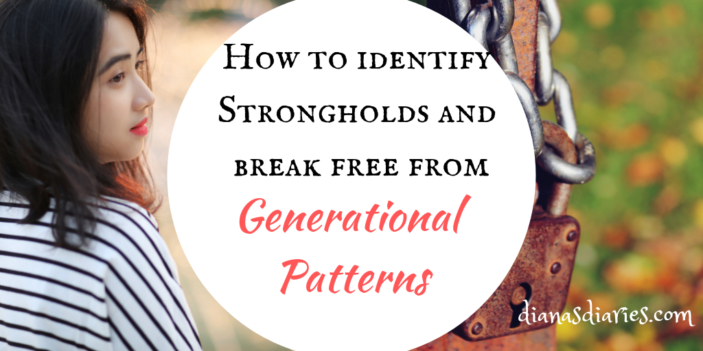 HOW TO BREAK FREE FROM GENERATIONAL PATTERNS and STRONGHOLDS