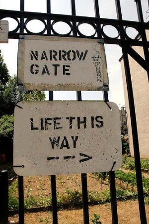 The gate is narrow, but the kingdom is wide.