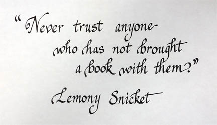 """Never trust anyone who has not brought a book with them."" Lemony Snicket"