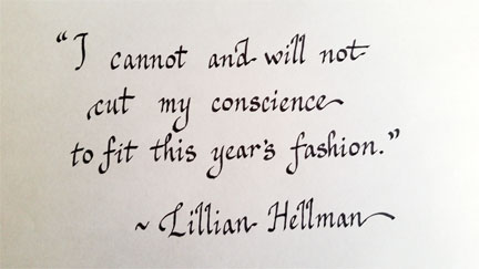 """I cannot and will not cut my conscience to fit this year's fashion."" Lillian Hellman"