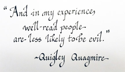 "And in my experience, well-read people are less likely to be evil."" Quigley Quagmire"