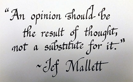 An opinion should be the result of thought, not a substitute for it. Jef Mallett