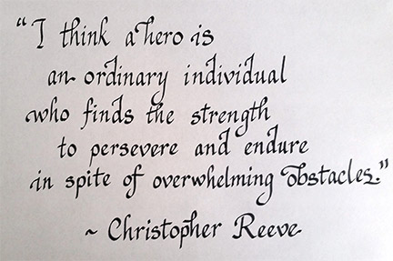 I think a hero is an ordinary individual who finds the strength to persevere and endure in spite of overwhelming obstacles. Christopher Reeve