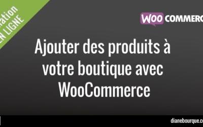 Ajouter des produits à votre boutique WooCommerce