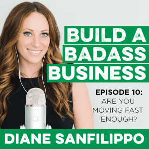 Are You Moving Fast Enough #10 - Diane Sanfilippo | Build a Badass Business