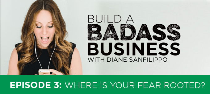 Where is Your Fear Rooted #3 - Diane Sanfilippo | Build a Badass Business