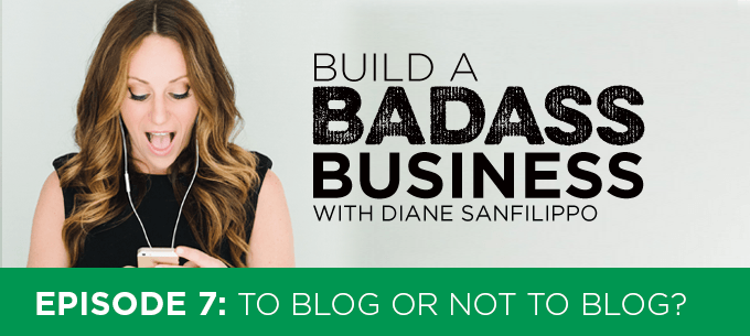 Websites - To Blog or Not to Blog #7 - Diane Sanfilippo | Build a Badass Business