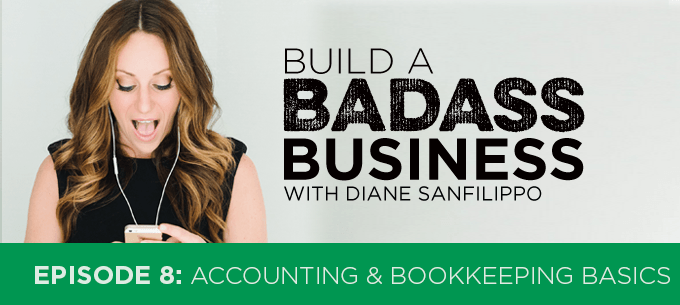 Accounting & Bookkeeping Basics #8 - Diane Sanfilippo | Build a Badass Business