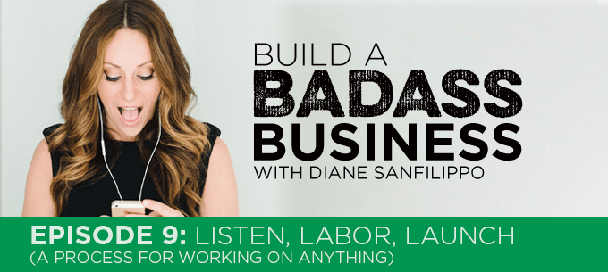 Listen, Labor, Launch #9 - Diane Sanfilippo | Build a Badass Business