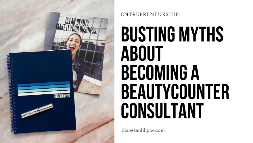 Busting Myths About Becoming a Beautycounter Consultant | Diane Sanfilippo