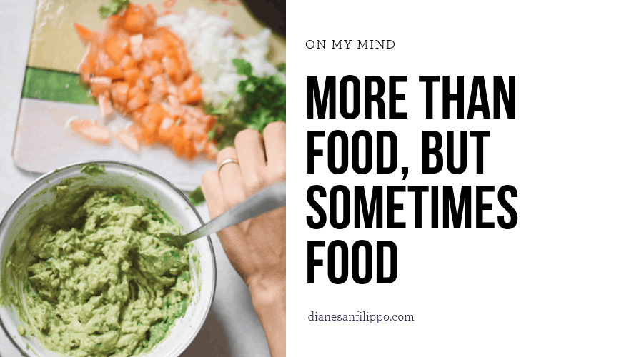 More than Food, But Sometimes Food   Diane Sanfilippo