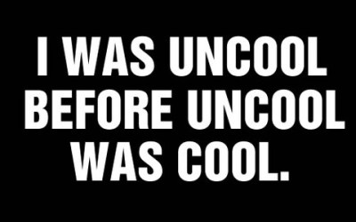 Uncool before it was cool