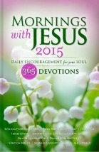 Mornings with Jesus 2015: Daily Encouragement for Your Soul