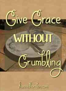 When faced with a petty circumstance that gets your dander up, do you grumble or give grace? Grace points others to Christ! Give grace WITHOUT grumbling!