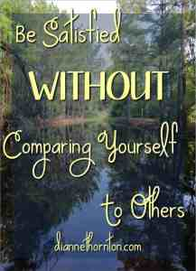 We all do it. We compare ourselves with others. When we don't measure up, we feel defeated. God wants us to be satisfied WITHOUT comparing.