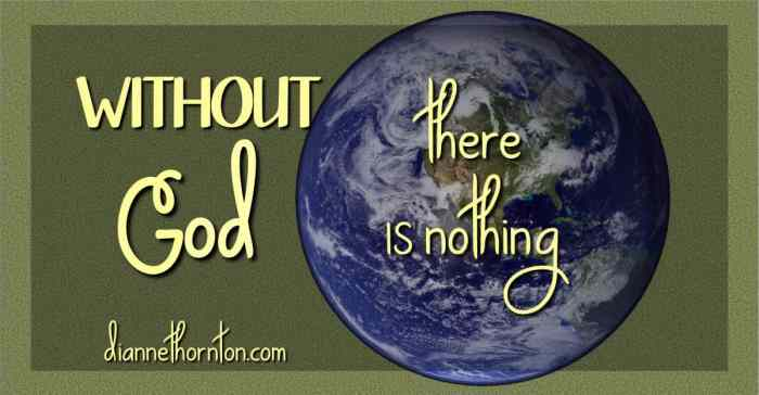 Without God our world would not exist! He makes Himself known through His creation!