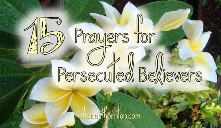 15 Brief, Yet Powerful Prayers for Persecuted Believers