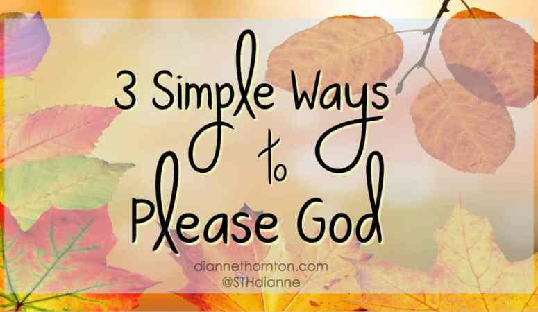 3 Simple Ways to Please God