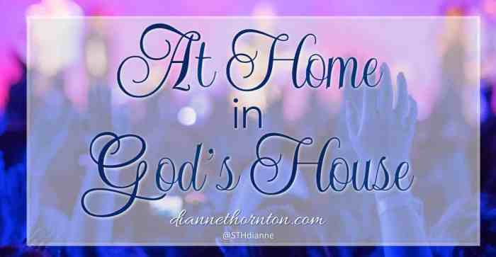 Come in! Make yourself at home! This welcome is how God wants us to feel in His house. And more, He wants us to know the safety and security of home.