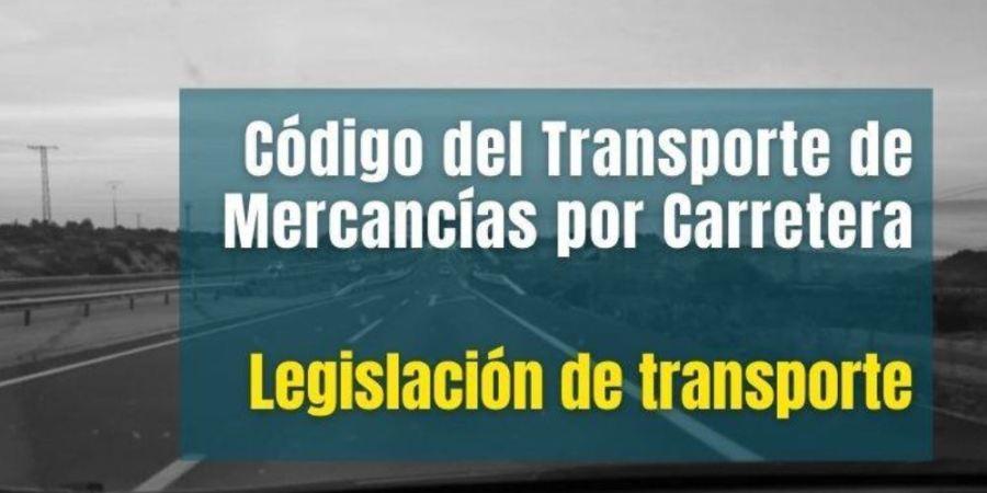 Publicado el nuevo Código del Transporte de Mercancías por Carretera