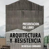 """Presentación del libro """"Arquitectura y Resistencia"""" de Nicolás Combarro"""