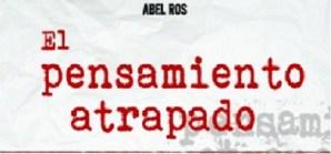 El pensamiento atrapado de Abel Ros, la conciencia social en voz alta