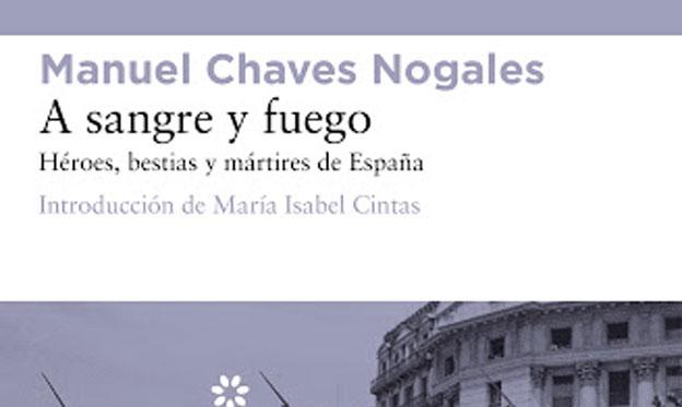 Manuel Chaves Nogales A sangre y fuego Héroes bestias y mártires de España