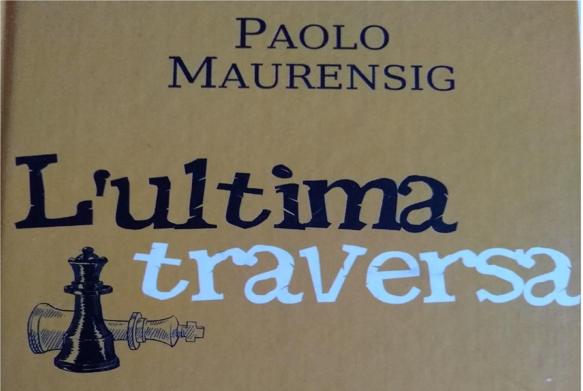 L'ultima traversa, gli scacchi e la vita secondo Paolo Maurensig