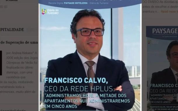 Paysage Hoteleira nº 2 entrevista Francisco Calvo, CEO da Hplus Hotéis