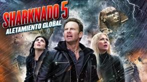 SHARKNADO 5 -ALETAMIENTO GLOBAL