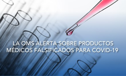 La OMS alerta sobre productos médicos falsificados que pretenden prevenir, detectar, tratar o curar COVID-19