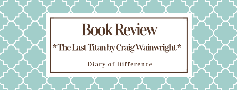 the last titan craig wainwright books book review blog diary of difference diaryofdifference