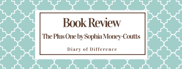 the plus one sophia Money-COutts Netgalley ARC Book review books blog diary of difference