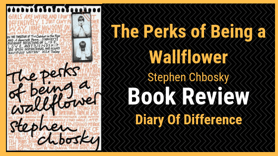 the perks of being a wallflower by stephen chbosky book review books diary of difference goodreads novel high school childhood
