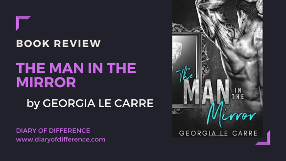The Man In The Mirror - Georgia Le Carre | Diary of Difference