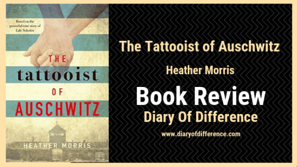 book review the tattooist of auschwitz by heather morris books blog diary of difference diaryofdifference goodreads netgalley love jew family hitler story history germany mengele