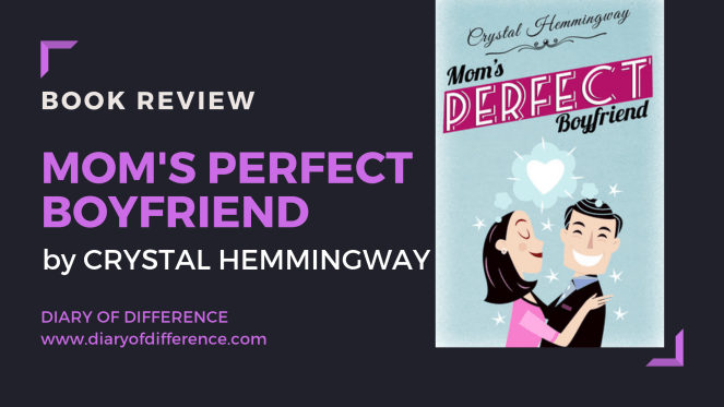 Mom's Perfect Boyfriend crystal hemmingway book review books goodreads netgalley harpercollins hq harper collins diary of difference diaryofdifference galbadia press