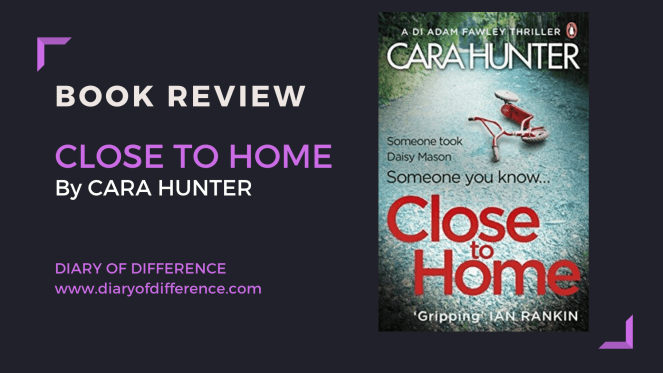 close to home cara hunter book review books reading goodreads diary of difference diaryofdifference blogging blog mystery thriller girl missing horror investigation