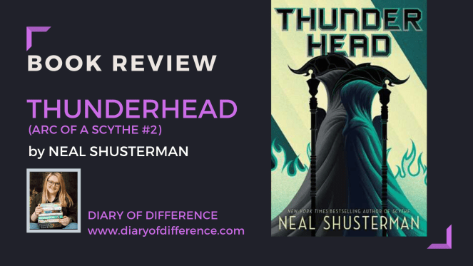 thunderhead neal shusterman arc of a scythe series the toll book blog books review blogging blogger diary of difference diaryofdifference